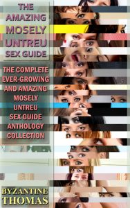 The Complete And Ever-Growing Amazing Mosely Untreu Sex Guide Anthology Collection