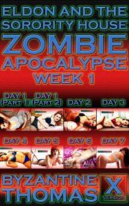 Eldon And The Sorority House Zombie Apocalypse: Week 1 (Including: Day 1 (Part 1), Day 1 (Part 2), Day 2, Day 3, Day 4, Day 5, Day 6, and Day 7)