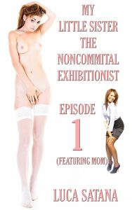 My Little Sister The Noncommittal Exhibitionist: Episode 1 (Featuring Mom)