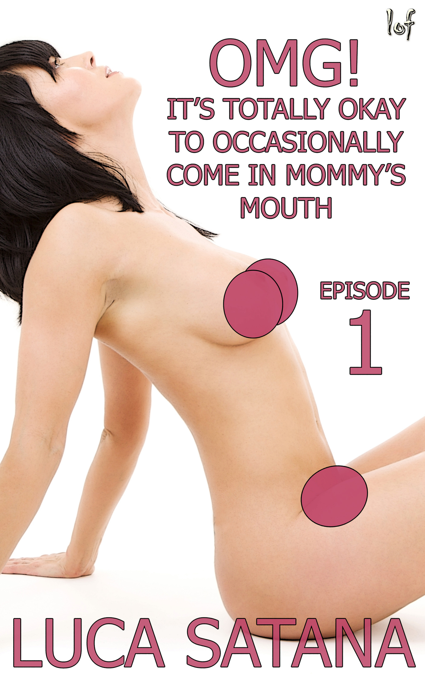 OMG It's Totally Okay To Come In Mommy's Mouth: Episode 1