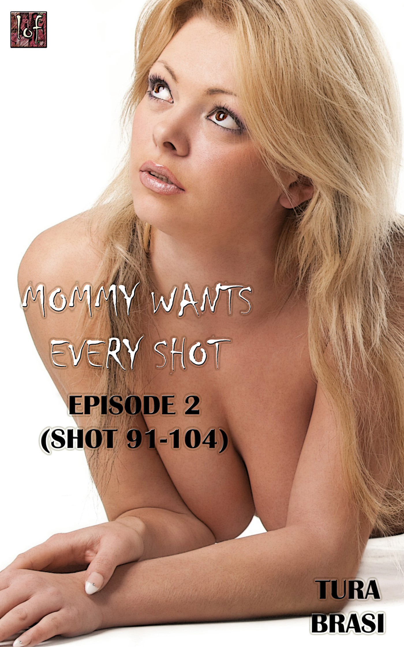 Mommy Wants Every Shot: Episode 2 (Shot 91-104)