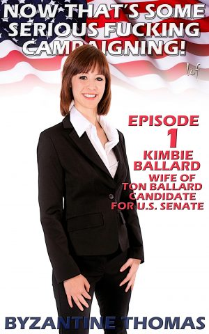 LOF New Release: Now That's Some Serious Fucking Campaigning: Episode 1 (Kimbie Ballard, Wife Of Ton Ballard Candidate For U.S. Senate)