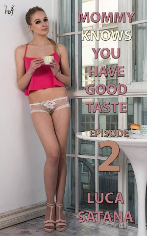 LOF New Release: Mommy Knows You Have Good Taste: Episode 2 by Luca Satana