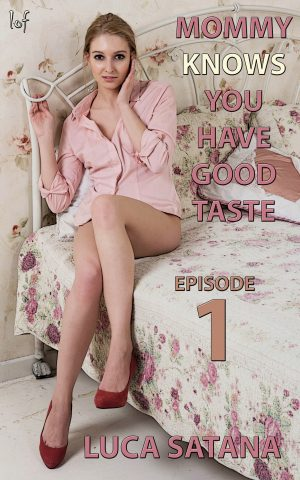 LOF New Release: Mommy Knows You Have Good Taste: Episode 1 by Luca Satana
