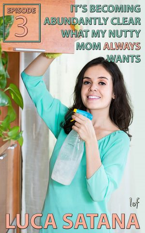 LOF New Release: It's Becoming Abundantly Clear What My Nutty Mom Always Wants: Episode 3 by Luca Satana
