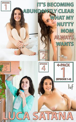 LOF New Release: It's Becoming Abundantly Clear What My Nutty Mom Always Wants: 4-Pack 1 (Episode 1-4) by Luca Satana