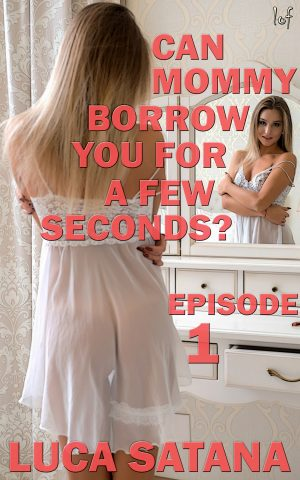 LOF New Release: Can Mommy Borrow You For A Few Seconds?: Episode 1 by Luca Satana